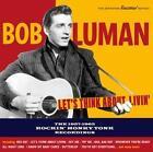 Lets Think About Livin-The 1957-62 Rockin Hon von Bob Luman (2016)