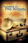 Pioneers in Pith Helmets by Martha E Green (Paperback / softback, 2008)