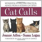 Cat Calls : Wonderful Stories and Practical Advice from a Veteran Cat Sitter by Susan Logan and Jeanne Adlon (2011, Paperback)