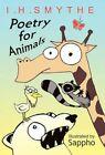 Poetry for Animals 9781462002016 by I H Smythe Hardback