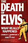 The Death of Elvis : What Really Happened by Charles C., II Thompson and James P. Cole (1990, Hardcover)