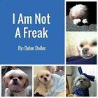 I Am Not a Freak by Dylan Dailor (Paperback / softback, 2015)