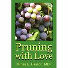 Pruning With Love 9781425971458 by James E. Hanson Book