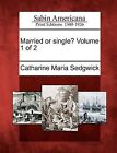 Married or Single? Volume 1 of 2 by Catharine Maria Sedgwick (Paperback / softback, 2012)