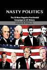 Nasty Politics: The 10 Most Negative Presidential Campaigns in Us History by Graham W Milton Jr (Paperback / softback, 2016)