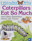 I Wonder Why Caterpillars Eat So Much and Other Questions About Life Cycles by Belinda Weber (Paperback, 2006)