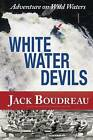 Whitewater Devils: Adventure in Wild Waters by Jack Boudreau (Paperback, 2011)