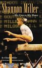 Shannon Miller: My Child, My Hero by Claudia Ann Miller (Paperback, 1999)