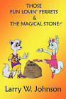 Those Fun Lovin' Ferrets & the Magical Stone! by Larry Johnson (Hardback, 2011)