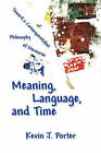 Meaning, Language, and Time: Toward a Consequentialist Philosophy of Discourse by Kevin J Porter (Paperback / softback, 2006)