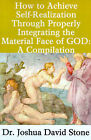 How to Achieve Self-Realization Through Properly Integrating the Material Face of God: A Compilation by Dr Joshua David Stone (Paperback / softback, 2001)