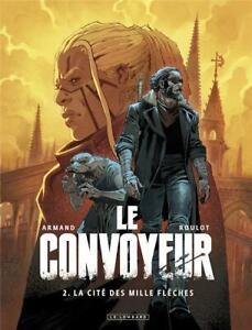BD - LE CONVOYEUR, T.2 > LA CITE DES MILLE FLECHES / ROULOT, ARMAND, EO LOMBARD
