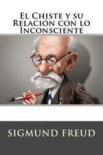El Chiste y Su Relacion con lo Inconsciente (Spanish Edition) by Sigmund...