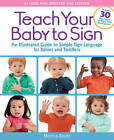 Teach Your Baby to Sign: An Illustrated Guide to Simple Sign Language for Babies and Toddlers - Includes 30 New Pages of Signs and Illustrations! by Monica Beyer (Paperback, 2015)