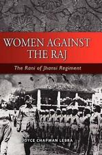 Women Against the Raj : The Rani of Jhansi Regiment by Joyce C. Lebra (2008,...