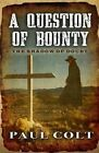 A Question of Bounty: The Shadow of Doubt by Paul Colt (Hardback, 2014)