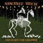 This Is Not For Children von Mischief Brew (2015)