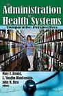 The Administration of Health Systems: Comparative Perspectives by Mary Arnold (Paperback, 2009)