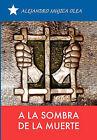 a la Sombra de La Muerte by Mujica Olea Alejandro Mujica Olea, Alejandro Mujica Olea (Paperback / softback, 2010)