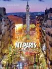 My Paris: Celebrities Talk About the Ville Lumiere by Alessandra Mattanza (Hardback, 2016)
