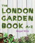 The London Garden Book A-Z by Abigail Willis (Paperback, 2012)