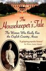 Housekeeper's Tale : The Women Who Really Ran the English Country House by Tessa Boase (2015, Paperback)