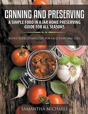Canning and Preserving : A Simple Food in a Jar Home Preserving Guide for All...