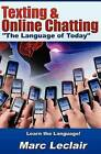 Texting & Online Chatting the Language of Today  : Can You Communicate with Your Teens? If Not, Learn the Language of Common Text Messaging, Chat Abbreviations & Common Emoticons & Smilies by Marc LeClair (Paperback / softback, 2011)