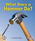 What Does a Hammer Do? by Robin Nelson (Paperback / softback, 2012)
