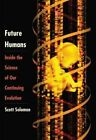 Future Humans: Inside the Science of Our Continuing Evolution by Scott Solomon (Hardback, 2016)