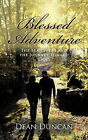 Blessed Adventure: The Beatitudes and the Journey Toward God by Dean Duncan (Paperback / softback, 2011)