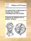 An Extract from a Discourse on Humility. by Fenelon, ... Translated from the French. by Franois De Salignac De La Mo Fnelon, Francois De Salignac Fenelon (Paperback / softback, 2010)