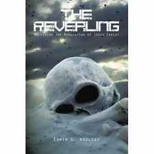 The Revealing: Unlocking the Revelation of Jesus Christ by Edwin L Woolsey...