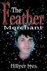 The Feather Merchant by Hillyer Ives 9781420828672 (paperback 2005)