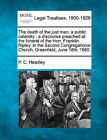 The Death of the Just Man, a Public Calamity: A Discourse Preached at the Funeral of the Hon. Franklin Ripley, in the Second Congregational Church, Greenfield, June 18th, 1860. by P C Headley (Paperback / softback, 2010)