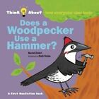 Does a Woodpecker Use a Hammer?: Think About How Everyone Uses Tools by Emily Bolam, Harriet Ziefert (Hardback, 2014)