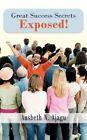 Great Success Secrets Exposed by Ausbeth N. Ajagu 9781467896542
