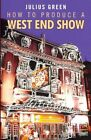 How to Produce a West End Show by Julius Green (Paperback, 2012)