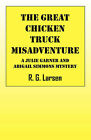 The Great Chicken Truck Misadventure: A Julie Garner and Abigail Simmons Mystery by R G Larsen (Paperback / softback, 2009)