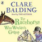 The Racehorse Who Wouldn't Gallop by Clare Balding (CD-Audio, 2016)