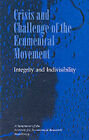 Crisis and Challenge of the Ecumenical Movement - Integrity and Indivisibility: A Statement of the Institute for Ecumenical Research, Strasbourg by Institute for Ecumenical Research (Paperback, 1994)