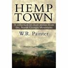 Hemp Town: A Collection of Short Stories from The, North Georgia Mountains by W R Painter (Paperback / softback, 2011)