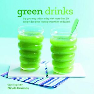Green Drinks: Sip your way to five a day with more than 50 recipes for great-t,