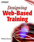 Designing Web-based Training: How to Teach Anyone Anything Anywhere Anytime by William Horton (Paperback, 2000)
