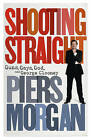 Shooting Straight: Guns, Gays, God, and George Clooney by Piers Morgan (Hardback, 2013)