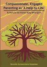 Compassionate, Engaged Parenting as 'a Help to Life': To Nurture the Human Body-Mind-Spirit by Nelunika Gunawardena Rajapakse (Paperback / softback, 2012)