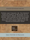 Popery and Tyranny, Or, the Present State of France, in Relation to Its Government, Trade, Manners of the People, and Nature of the Countrey as It Was Sent in a Letter from an English Gentleman Abroad, to His Friend in England (1679) by English Gentleman Abroad (Paperback / softback, 2011)