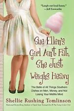 Sue Ellen's Girl Ain't Fat, She Just Weighs Heavy: The Belle of All Th-ExLibrary