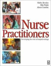 Nurse Practitioner : Developing the Role in Hospital Setting by Shirley...