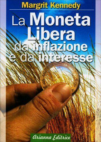 LIBRO LA MONETA LIBERA DA INFLAZIONE E DA INTERESSE - MARGRIT KENNEDY